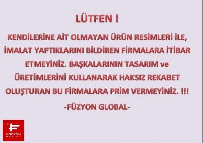 LÜTFEN BAŞKA SİTELERDEN ALINTI YAPILMIŞ RESİMLER İLE İMALAT YAPAN FİRMALARA İTİBAR ETMEYİNİZ. !!!!!!